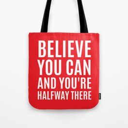 BELIEVE YOU CAN AND YOU'RE HALFWAY THERE (Red) Tote Bag