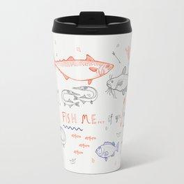 Fish me.... if you can! Travel Mug