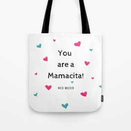 YOU ARE A MAMACITA! by Neo Mujer Tote Bag