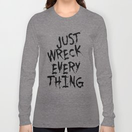 Just Wreck Everything Long Sleeve T-shirt