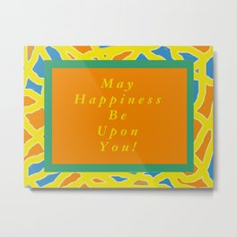May Happiness be upon You Blessing Metal Print