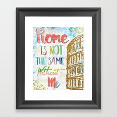 Rome Is Not The Same Without Me Framed Art Print