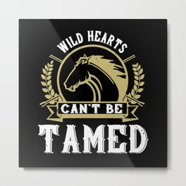 Wild Hearts Can't Be Tamed Metal Print