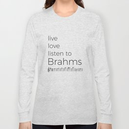 Live, love, listen to Brahms Long Sleeve T-shirt