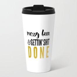 Messy Bun & Gettin' Shit Done Travel Mug