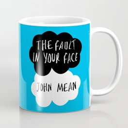 The Fault in Your Face - John Mean Coffee Mug