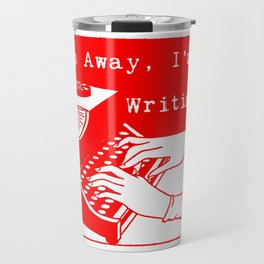 Go Away, I'm Writing (Bright Red) Travel Mug