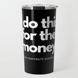 This For Money Said No Corporate Banker Travel Mug