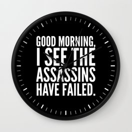 Good morning, I see the assassins have failed. (Black) Wall Clock