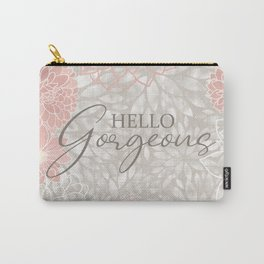 Hello Gorgeous, Cute, Meme, Fun Bathroom Art,  Floral Print, Pink and Gray Carry-All Pouch