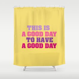 This is a good day Shower Curtain