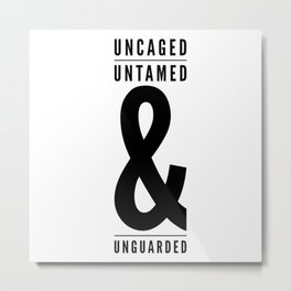 Uncaged, Untamed, Unguarded Metal Print