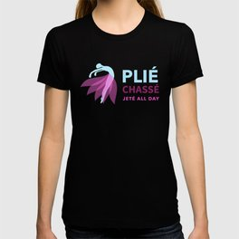 Plie Chasse Jete all day  T-shirt