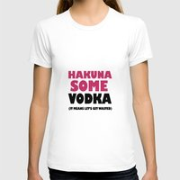 hakuna T-shirts featuring Hakuna Some Vodka. It means get wasted. by Poppo Inc.