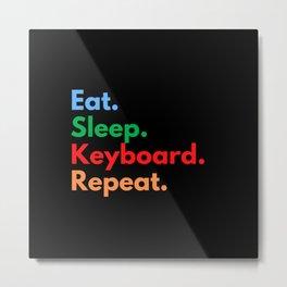 Eat. Sleep. Keyboard. Repeat. Metal Print