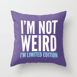 I'm Not Weird I'm Limited Edition Funny Quote (Ultra Violet) Throw Pillow