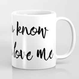 You know you love me Coffee Mug