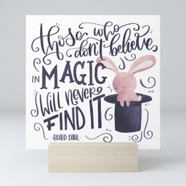 Those who don't believe in magic will never find it Mini Art Print