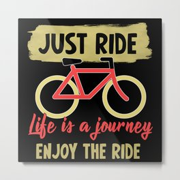 Just Ride Life Is A Journey Metal Print