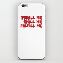 THRILL ME CHILL ME iPhone Skin