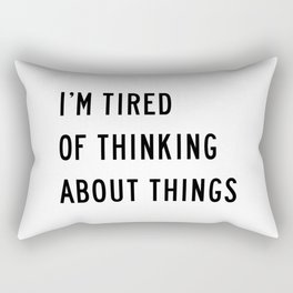 I'm Tired Of Thinking About Things Rectangular Pillow