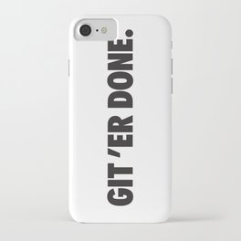 GIT 'ER DONE. iPhone Case