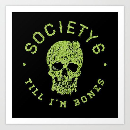 Society6 Till I'm Bones Art Print