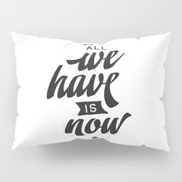 All we have is now - hand drawn quotes illustration. Funny humor. Life sayings. Pillow Sham