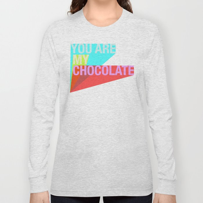 YOU ARE MY CHOCOLATE Long Sleeve T-shirt