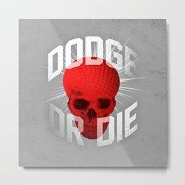 Dodge or Die Metal Print