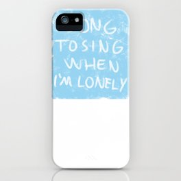 SONG TO SING WHEN I'M LONELY iPhone Case