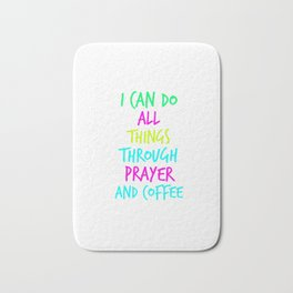 I Can Do All Things Through Prayer And Coffee Bath Mat