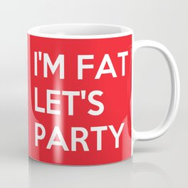 I'm Fat Let's Party Coffee Mug