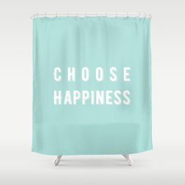 Choose Happiness - Mint Shower Curtain