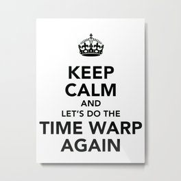 Keep Calm And Let's Do The Time Warp Again Metal Print