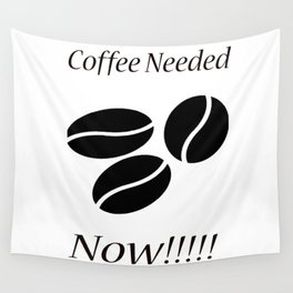 Coffee Needed Now Wall Tapestry