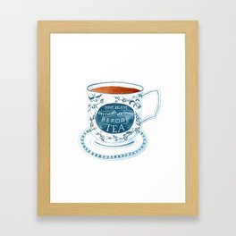 Don't Believe Anything You Think Before Tea Framed Art Print
