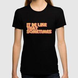 """It be like that sometimes"" T-Shirt"