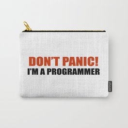 Don't panic! I am a programmer Carry-All Pouch