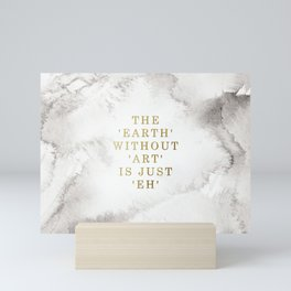 The earth without art is just 'eh' Mini Art Print