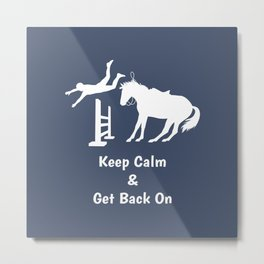 Keep Calm & Get Back On The Horse White Metal Print
