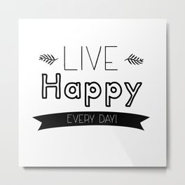Live Happy Every Day Quote  Metal Print