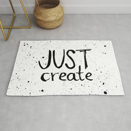 Inspiration quote to just create. Black and white hand lettering. Rug
