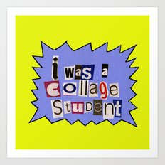 I was a collage student Art Print