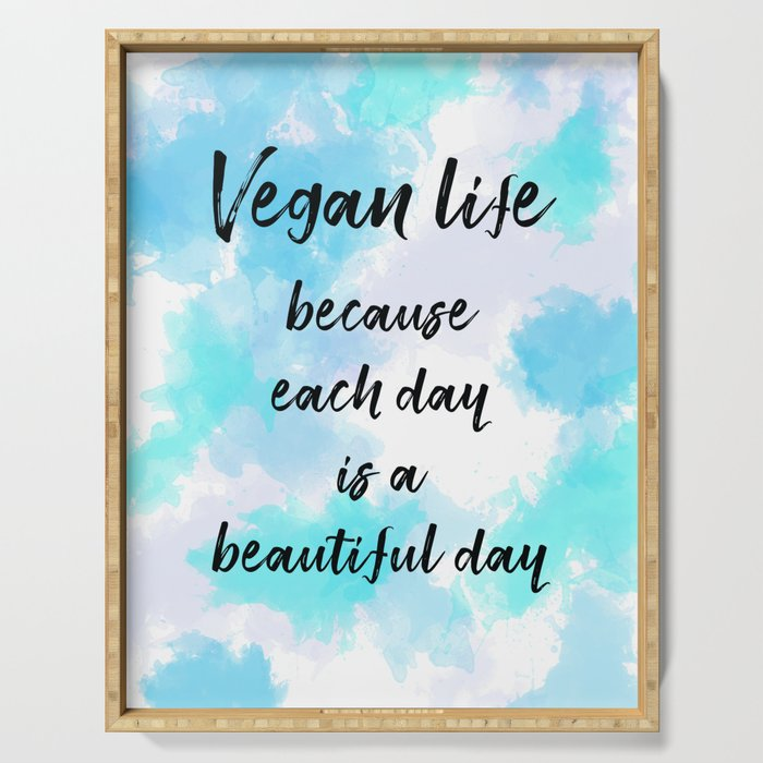 Vegan life because each day is a beautiful day - Blue Serving Tray