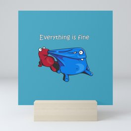 Everything is fine Mini Art Print