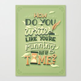 Write like you're running out of time Canvas Print