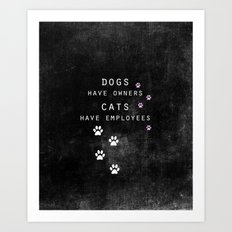 dogs have owners, cats have employees Art Print