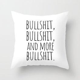 Bullshit and more bullshit Throw Pillow