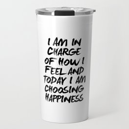 I Am in Charge of How I Feel and Today I Am Choosing Happiness Black and White Typography Quote Travel Mug